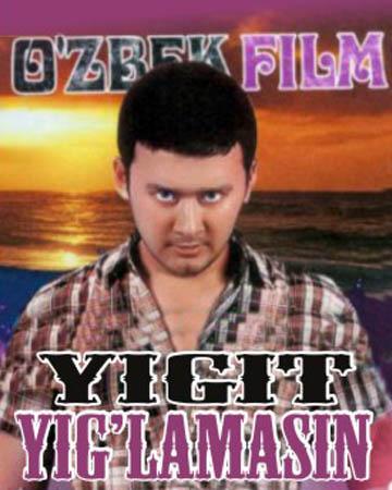 Kaqurgin tamam yigit yiglamasin uzbek kino yigit yiglamasin uzbek film